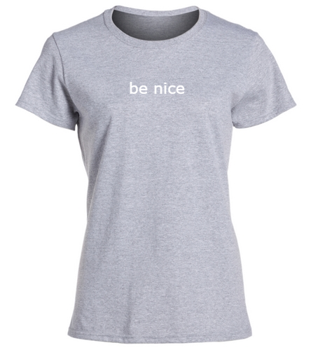 IAM Heavy Cotton Grey Be Nice - SwimOutlet Women's Cotton Missy Fit T-Shirt