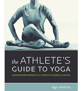 The Athlete's Guide to Yoga by Sage Rountree