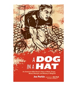A Dog in a Hat: An American Bike Racer's Story Book by Joe Parkin