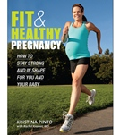 Fit & Healthy Pregnancy by Kristina Pinto, EdD with Rachel Kramer, MD