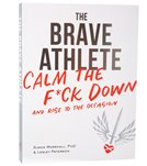 Velo Press The Brave Athlete: Calm the F*ck Down and Rise to the Occasion